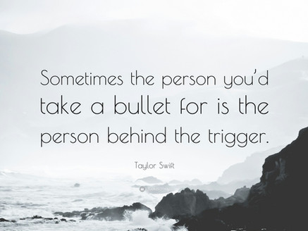 """""""Sometimes the person you are willing to take the bullet for is the one who pulls the trigger"""""""