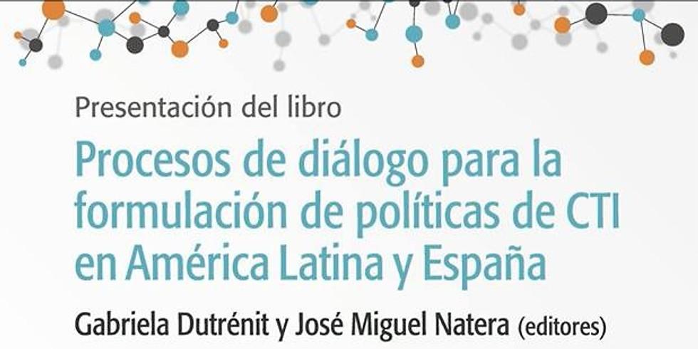 """Presentación del libro """"Procesos de diálogo para la formulación de políticas de CTI en América Latina y España"""""""