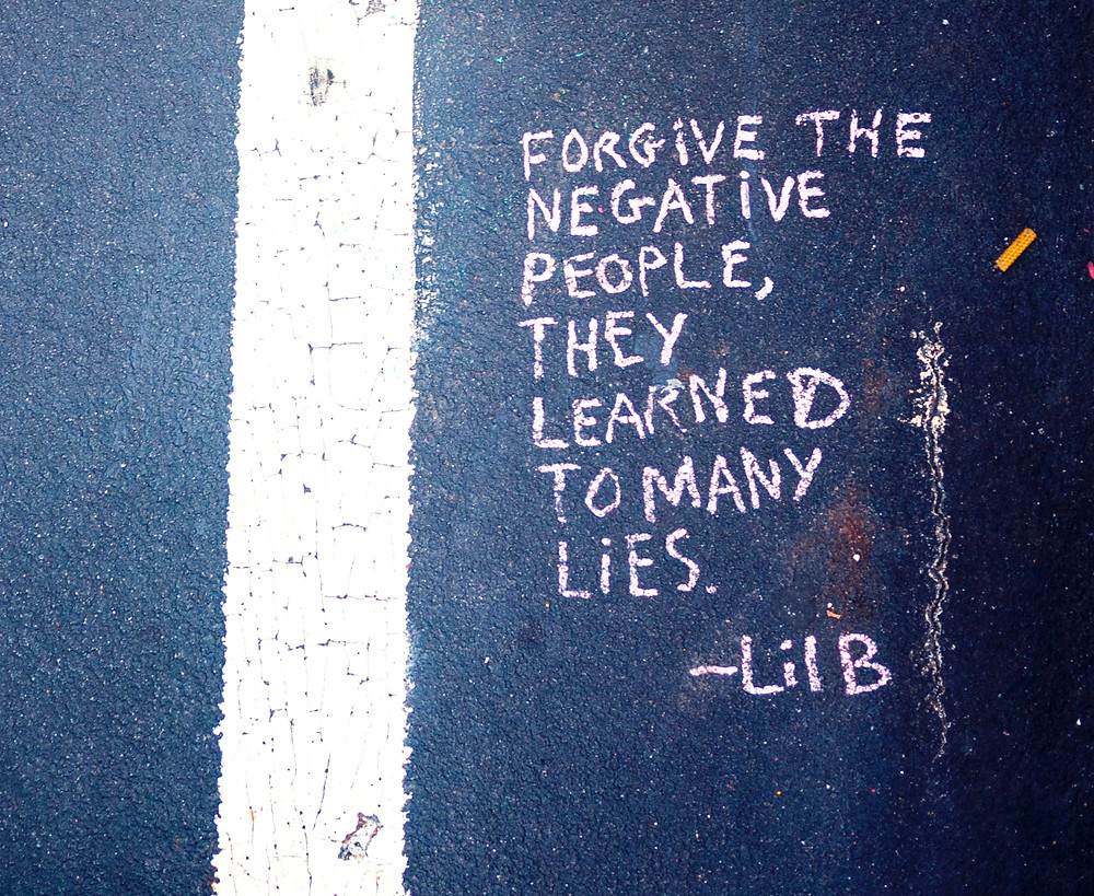 Forgive the Negative people, they learned too many lies
