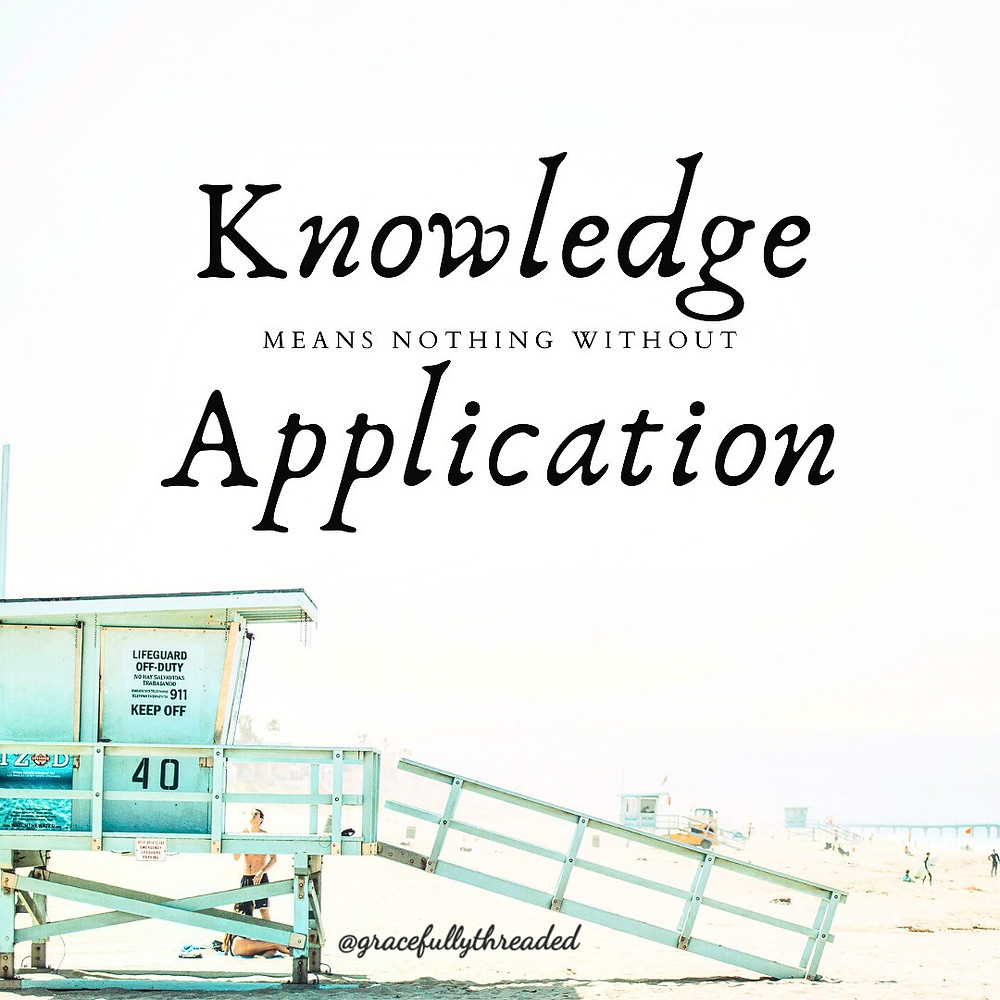 Knowledge means nothing with out application