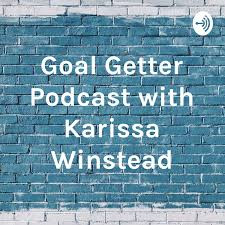 Goal Getter Podcast with Karissa Winstead