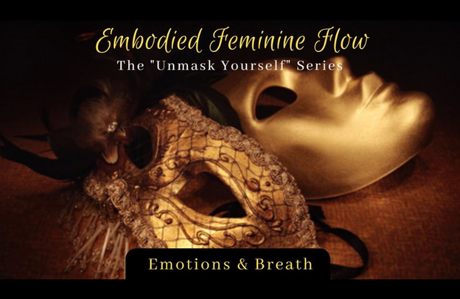 "Embodied Feminine Flow - The ""Unmask Yourself"" Series - 17,24 Nov 1 Dec 2019"