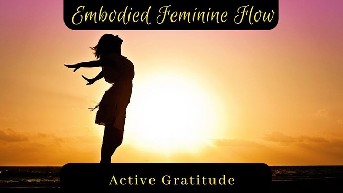 Embodied Feminine Flow - Active Gratitude - 15th Dec 2019