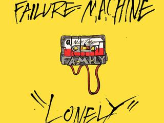 "FAILURE MACHINE - ""LONELY"""