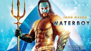 Aquaman 2 - Return of the Waterboy.