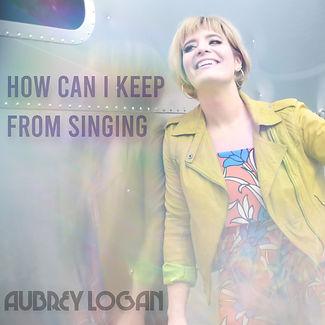 How Can I Keep from Singing Aubrey Logan
