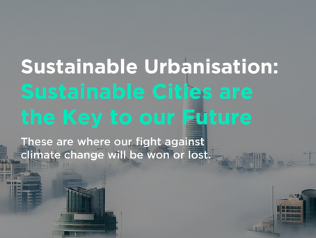 Sustainable Urbanisation: Sustainable Cities are the Key to our Future