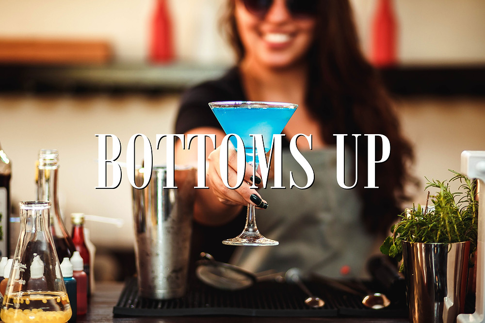 At this bar we serve the best cocktails you can imagine. So Bottoms Up!