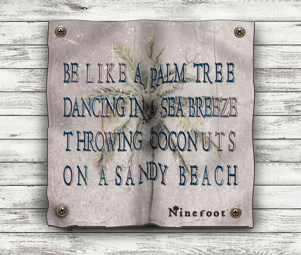 "Ninefoot's favorite Quote ""Be like a palm tree""."