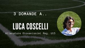 3 domande a.. Luca Coscelli - Allenatore Giovanissimi Reg. U15