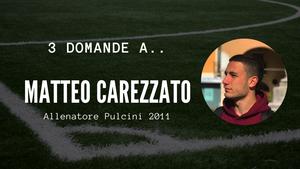 3 domande a.. Matteo Carezzato - Allenatore Pulcini 2011
