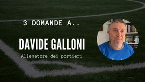 3 domande a.. Davide Galloni - Allenatore dei portieri