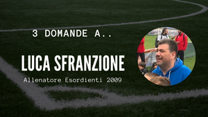 3 domande a.. Luca Sfranzione, Allenatore Esordienti 2009