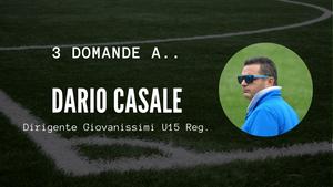 3 domande a.. Dario Casale, Dirigente Giovanissimi U15 Reg.