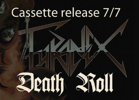 Tyranex - Death Roll on limited Cassette!