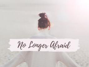 No Longer Afraid