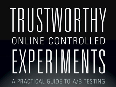 """""""Trustworthy Online Controlled Experiments: A Practical Guide to A/B Testing"""" Book review and Notes."""