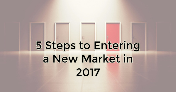 5 Steps to Entering a New Market in 2017