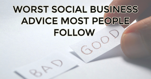 Worst Social Business Advice Most People Follow