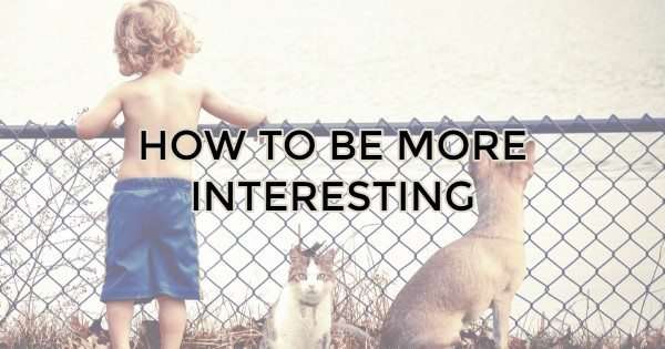 Be More Interesting
