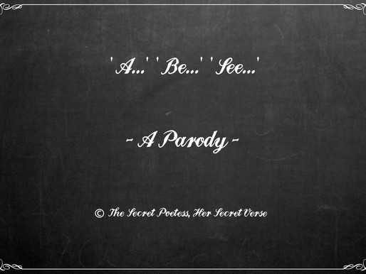 """'A…""""Be…""""See…' – A Parody by the Secret Poetess"""