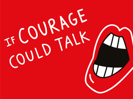 If Courage Could Talk