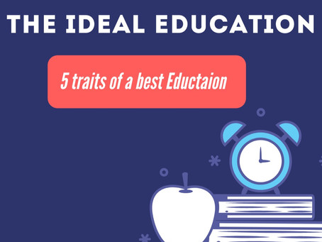 The Ideal education ( 5 traits for a better Education)