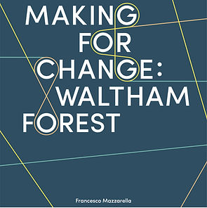 Making for Change: Waltham Forest