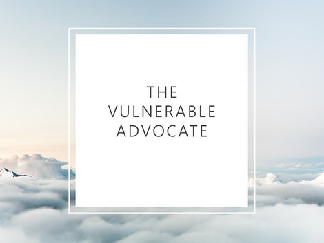 The Vulnerable Advocate: Guest Blog by Eleanor Snare