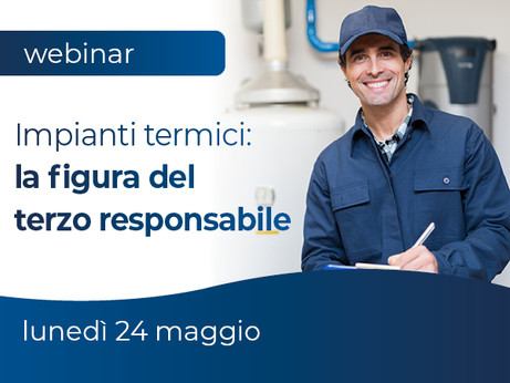 """BERGAMO - Webinar """"Impianti Termici: la figura del terzo responsabile"""" 24 maggio a Bergamo"""