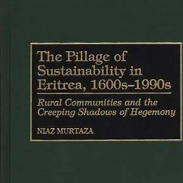 The Pillage of Sustainability in Eritrea 1600s-1990s
