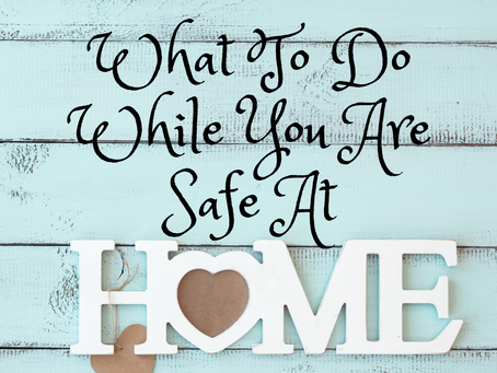 What To Do While You Are #SafeAtHome