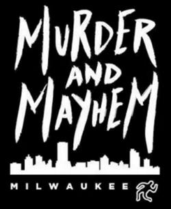 Murder and Mayhem Milwaukee