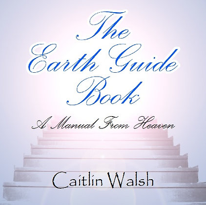 The Earth Guide Book: A Manual from Heaven