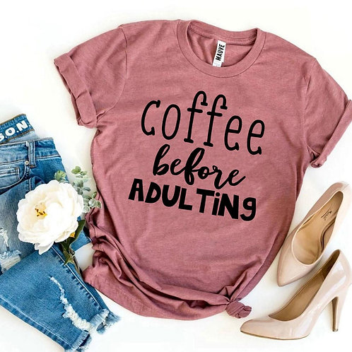 Coffee Before Adulting T-shirt