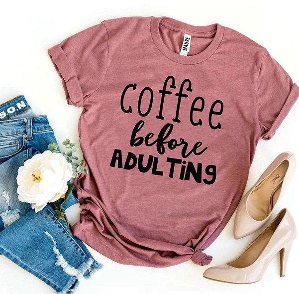 Coffee Before Adulting Tee