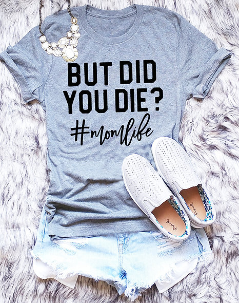 Did You Die (MomLife) Tee