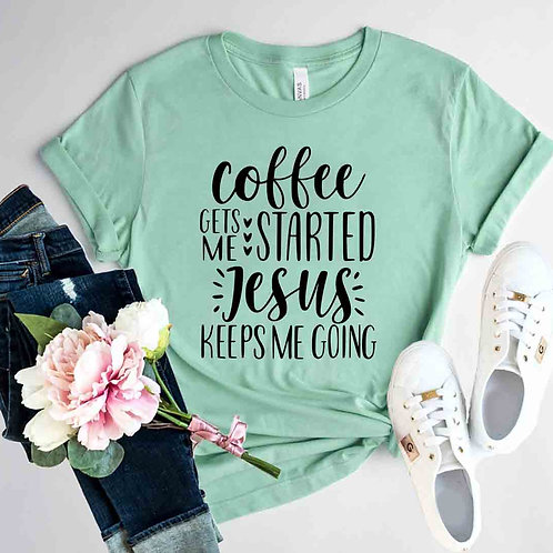 Coffee Gets Started Shirt