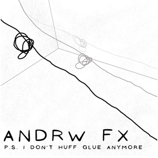 andrw fx - p.s. i don't huff glue anymore: songs i'll never play again