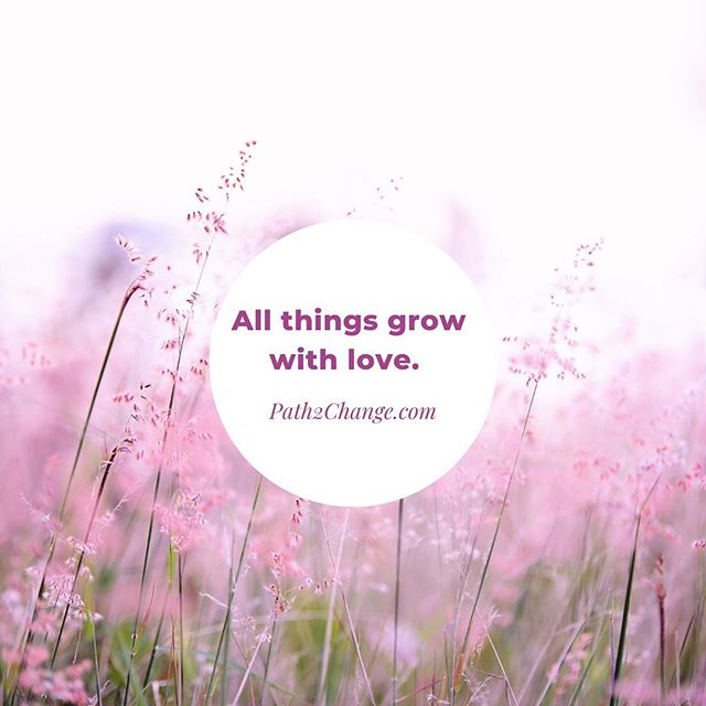 All things grow with love - Path2Change.com
