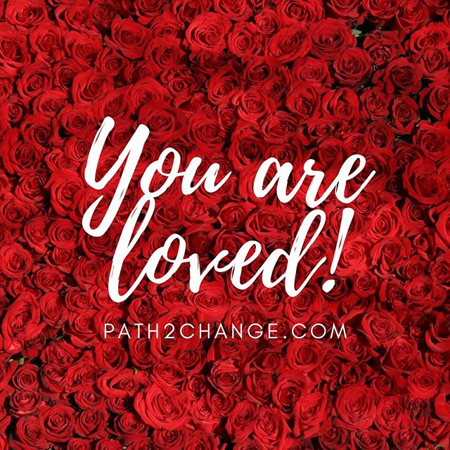 You are loved - Path2Change.com