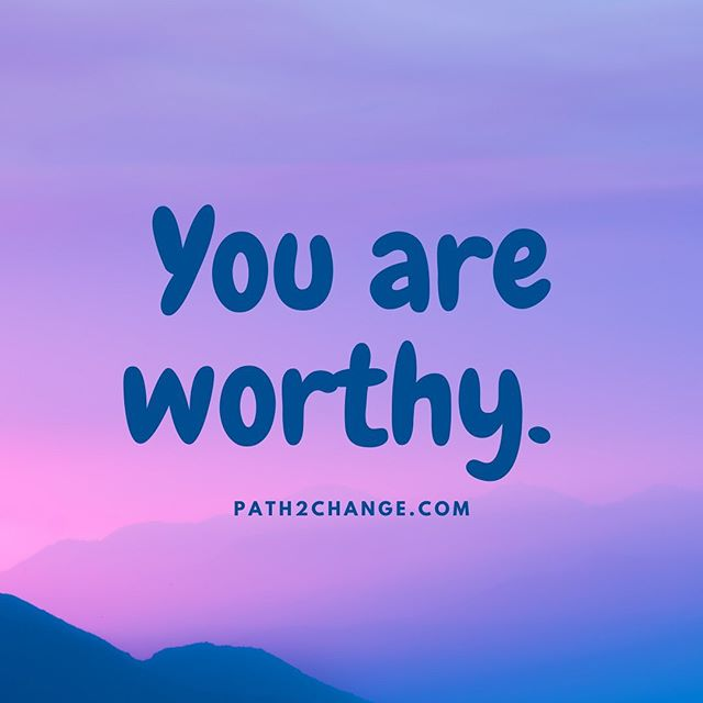 You are Worthy - Path2Change.com