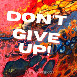 Dont Give Up - Path2Change.com