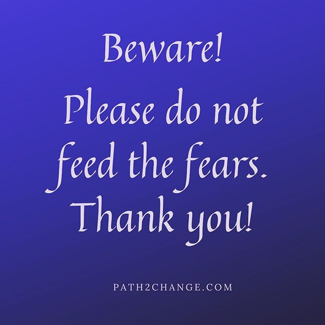 Do not feed the fears - Path2Change.com