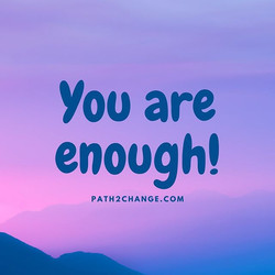 You are enough - Path2Change.com