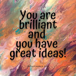 You are brilliant and you have great ideas.  SK Berry2020