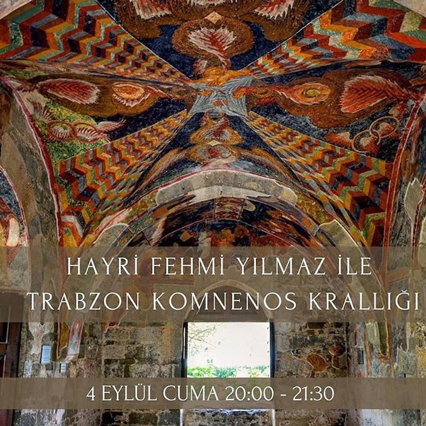Hayri Fehmi Yılmaz ile Trabzon Komnenos Krallığı