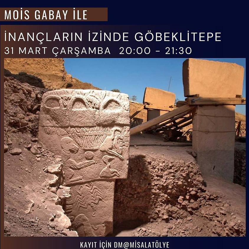 Mois Gabay ile İnançların İzinde Göbeklitepe