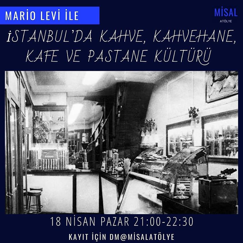 Mario Levi ile İstanbul'un Kahve, Kahvehane, Kafe ve Pastaneleri