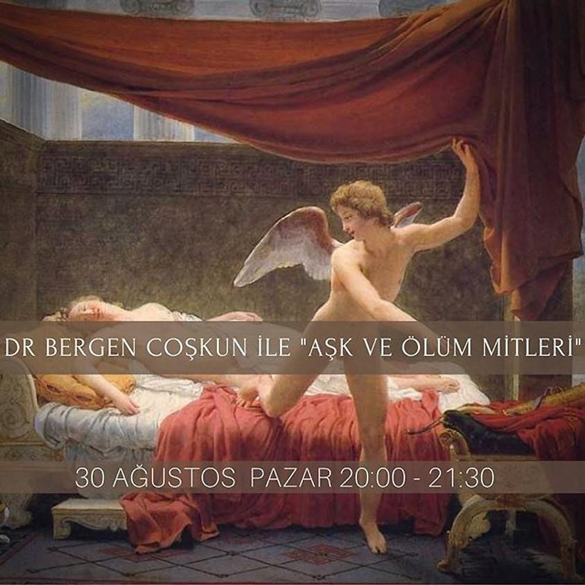 Dr. Bergen Coşkun ile Aşk ve Ölüm Mitleri